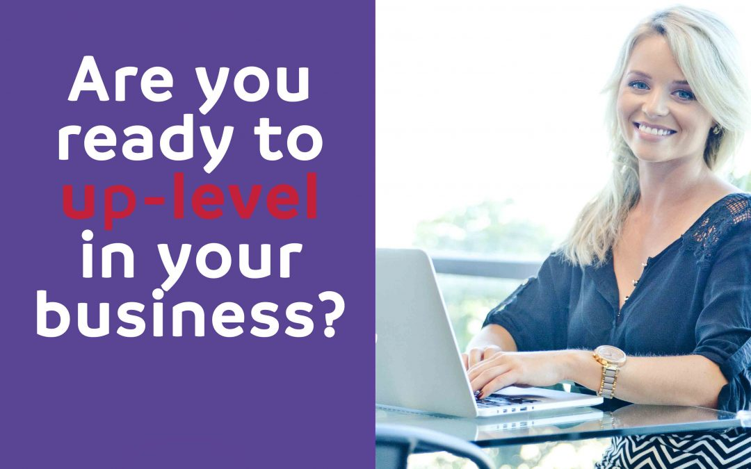 Are you ready to up-level in your business?
